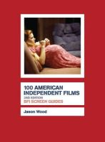 Wood, Jason - 100 American Independent Films (BFI Screen Guides) - 9781844572892 - V9781844572892