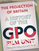- The Projection of Britain: A History of the GPO Film Unit - 9781844573745 - V9781844573745