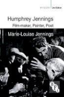 Jennings, Marie-Louise - Humphrey Jennings: Film-maker, Painter, Poet (BFI Silver) - 9781844578023 - V9781844578023