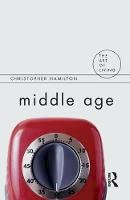 Hamilton, Christopher - Middle Age (The Art of Living) - 9781844651658 - V9781844651658