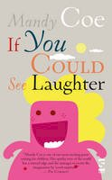 Coe, Mandy - If You Could See Laughter - 9781844714872 - V9781844714872