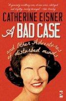 Eisner, Catherine - A Bad Case - 9781844719624 - V9781844719624