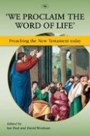 Edited by Ian Paul & David Wenham - 'We Proclaim the Word of Life': Preaching the New Testament Today - 9781844746101 - V9781844746101