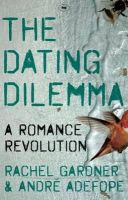 Gardner, Rachel, Adefope, Andre - The Dating Dilemma: A Romance Revolution - 9781844746231 - V9781844746231