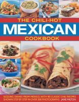 Milton, Jane - The Chili-Hot Mexican Cookbook: Sizzling Dishes from Mexico, with 100 Classic Chili Recipes Shown Step by Step in 350 Photographs - 9781844766574 - V9781844766574