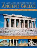 Rodgers, Nigel - The Art & Architecture of Ancient Greece: An illustrated account of classical Greek buildings, sculptures and paintings, shown in 200 glorious photographs and drawings - 9781844768028 - V9781844768028