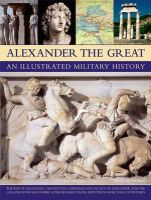 Rodgers, Nigel - Alexander the Great An Illustrated Military History: The rise of Macedonia, the battles, campaigns and tactics of Alexander, and the collapse of his ... death, depicted in more tha - 9781844768219 - V9781844768219