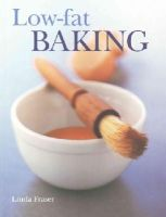 Fraser, Linda - Low-Fat Baking: The best-ever step-by-step collection of recipes for tempting and healthy eating - 9781844768325 - V9781844768325