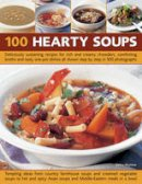 Mayhew, Debra - 100 Hearty Soups: Deliciously sustaining recipes for rich and creamy chowders, comforting broths and tasty one-pot dishes all shown step by step in 300 photographs - 9781844768561 - V9781844768561