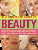 Sunnydale, Helena - The Complete Book of Beauty: A practical step-by-step guide to skincare, make-up, haircare, diet, body toning, fitness, health and vitality with over 1000 photographs - 9781844769162 - V9781844769162