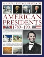 Roper, Jon - A Visual Encyclopedia of American Presidents 1789-1901: A Chronological Guide to More than a Century of American Presidents from George Washington to ... President, Statesman and P - 9781844769483 - V9781844769483