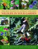 Lavelle, Christine - The Best Plants to Attract and Keep Wildlife in Your Garden: Making a backyard home for animals, birds & insects, encourage creatures into your garden ... friendly plants, shown in - 9781844769650 - V9781844769650