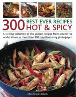 Jollands, Beverly - 300 Best-Ever Hot & Spicy Recipes: A sizzling collection of the spiciest recipes from around the world, shown in more than 300 mouthwatering photographs - 9781844769698 - V9781844769698