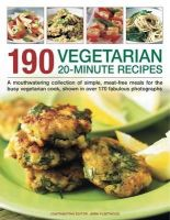 Fleetwood, Jenni - 190 Vegetarian 20-Minute Recipes: A mouthwatering collection of simple, meat-free meals for the busy vegetarian cook, shown in over 170 fabulous photographs - 9781844769735 - V9781844769735