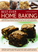 Clements, Carole - Best-Ever Home Baking: A wonderful collection of irresistible home bakes and cakes, with 70 classic recipes shown in 300 step-by-step photographs - 9781844769766 - V9781844769766