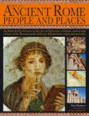 Rodgers, Nigel - Life in Ancient Rome: People & Places: An Illustrated Reference To The Art, Architecture, Religion, Society And Culture Of The Roman World With Over 450 Pictures, Maps And Artworks - 9781844777457 - V9781844777457