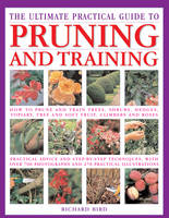 Bird, Richard - The Ultimate Practical Guide to Pruning & Training: How To Prune And Train Trees, Shrubs, Hedges, Topiary, Tree And Soft Fruit, Climbers And Roses; ... Photographs And 270 Practica - 9781844778362 - V9781844778362