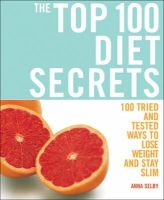 Selby, Anna - The Top 100 Diet Secrets - 100 Tried And Tested Ways To Lose Weight And Stay Slim - 9781844833634 - KDK0015708
