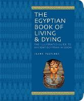 Fletcher, Joann - The Egyptian Book of Living & Dying: The Illustrated Guide to Ancient Egyptian Wisdom - 9781844838059 - V9781844838059