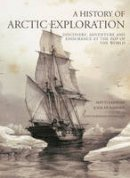Nurminen, Juha, Lainema, Matti - A History of Arctic Exploration: Discovery, Adventure and Endurance at the Top of the World - 9781844860692 - V9781844860692