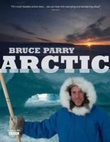 Parry, Bruce, Lewis-Jones, Huw - Arctic - 9781844861309 - 9781844861309