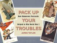 Taylor, James - Pack Up Your Troubles: How Humorous Postcards Helped to Win World War I - 9781844863419 - V9781844863419