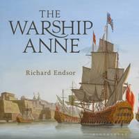 Endsor, Richard - The Warship Anne: An illustrated history - 9781844864393 - V9781844864393
