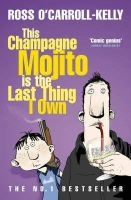 O'Carroll-Kelly, Ross - This Champagne Mojito is the last thing I own - 9781844881246 - KOC0018095