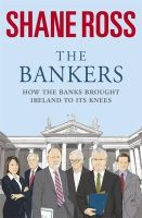 Ross, Shane - The Bankers:  How the Banks Brought Ireland to Its Knees - 9781844882168 - KRA0006287