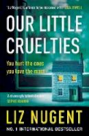 Nugent, Liz - Our Little Cruelties: A new psychological suspense from the No.1 bestseller - 9781844883950 - 9781844883950