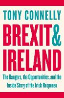 Connelly, Tony - Brexit and Ireland: The Dangers, the Opportunities, and the Inside Story of the Irish Response - 9781844884278 - V9781844884278