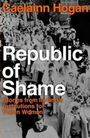 Hogan, Caelainn - Republic of Shame: Stories from Ireland's Institutions for 'Fallen Women' - 9781844884452 - V9781844884452