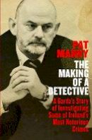 Marry, Pat - The Making of a Detective: A Garda's Story of Investigating Some of Ireland's Most Notorious Crimes - 9781844884537 - V9781844884537