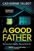 Talbot, Catherine - A Good Father - 9781844884841 - 9781844884841