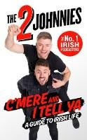 McMahon, Johnny, O'Brien, Johnny - C'mere and I Tell Ya: The 2 Johnnies Guide to Irish Life - 9781844885084 - 9781844885084