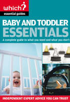 Anne Smith - Baby and Toddler Essentials: A Complete Guide to What You Need, and What to Avoid (