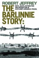 Robert Jeffrey - Barlinnie Story: Riots, Death, Retribution and Redemption in Scotland's Infamous Prison - 9781845022679 - V9781845022679