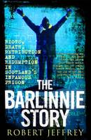 Jeffrey, Robert - Barlinnie Story: Riots, Death, Retribution and Redemption in Scotland's Infamous Prison - 9781845023348 - V9781845023348