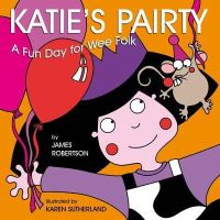 Robertson, James - Katie's Pairty (Scots Edition) - 9781845025502 - V9781845025502