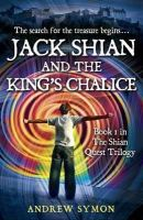 Andrew Symon - Jack Shian and the King's Chalice (The Shian Quest Trilogy) - 9781845025533 - V9781845025533