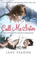 Jane Yeadon - Call Me Sister: District Nursing Tales from the Swinging Sixties - 9781845027384 - KTG0002309