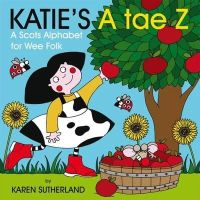 Robertson, James - Katie's A Tae Z: An Alphabet for Wee Folk (Scots Edition) - 9781845027544 - V9781845027544