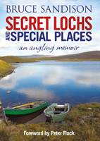 Sandison, Bruce - Secret Lochs and Special Places: An Angling Memoir - 9781845027865 - V9781845027865