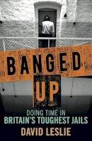 Leslie, David - Banged Up: Doing Time in Britain's Toughest Jails - 9781845028480 - V9781845028480