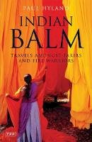 Hyland, Paul - Indian Balm: Travels amongst Fakirs and Fire Warriors (Tauris Parke Paperbacks) - 9781845110857 - V9781845110857