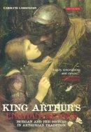 Larrington, Carolyne - King Arthur's Enchantresses: Morgan and her Sisters in Arthurian Tradition - 9781845111137 - V9781845111137