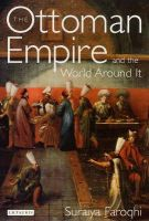 Faroqhi, Suraiya - The Ottoman Empire and the World Around It (Library of Ottoman Studies) - 9781845111229 - V9781845111229