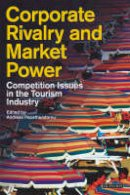 - Corporate Rivalry and Market Power: Competition Issues in the Tourism Industry (Tourism, Retailing and Consumption) - 9781845111564 - V9781845111564