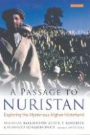 Nicholas Barrington, Joseph T. Kendrick, Reinhard Schlagintweit - A Passage to Nuristan: Exploring the Mysterious Afghan Hinterland - 9781845111755 - V9781845111755