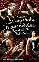 McCabe, Janet, Akass, Kim - Reading 'Desperate Housewives': Beyond the White Picket Fence (Reading Contemporary Television) - 9781845112202 - V9781845112202